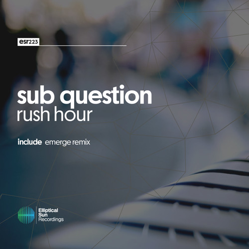 Sub Question - Rush Hour [ ESR223 ] OUT NOW
