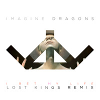 Imagine Dragons - I Bet My Life (Lost Kings Remix)