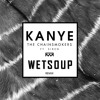 The Chainsmokers - Kanye Ft. Siren (Wet Soup Remix) ^FREE DOWNLOAD^