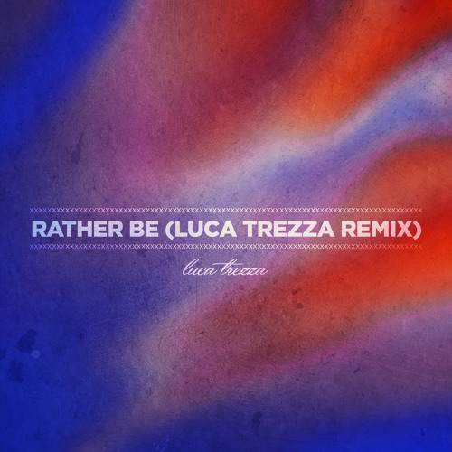 Clean Bandit - Rather Be (Luca Trezza Remix)