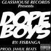 FISBANGA- ''DOPE BOYS'' (PROD. JAHLIL BEATS)