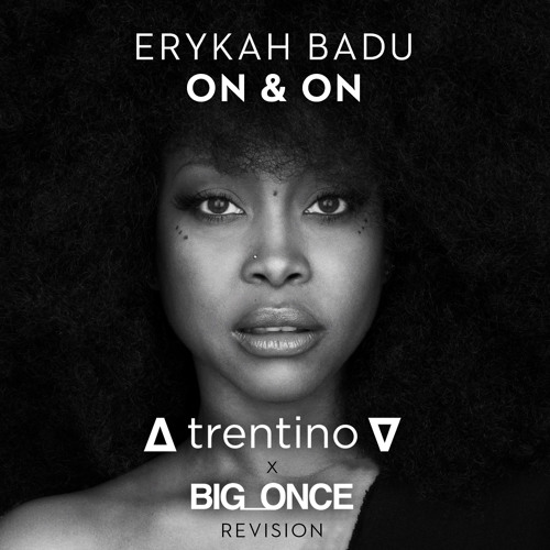 Erykah Badu - On & On (∆ trentino ∇ & Big Once Revision)