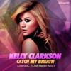 Kelly Clarkson - Catch My Breath (JorgeC EDM Radio Mix)