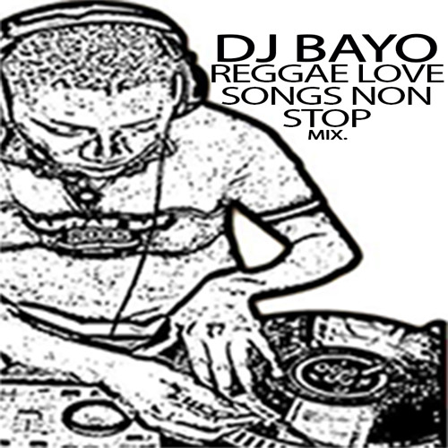 DJ BAYO REGGAE LOVE SONGS NON STOP MIX  by Dj Bayo Int
