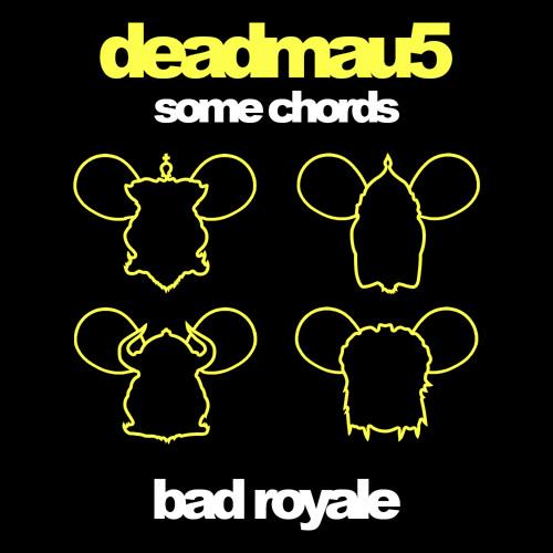 Deadmau5 Some Chords Dillon Francis Remix Bad Royale Rework By