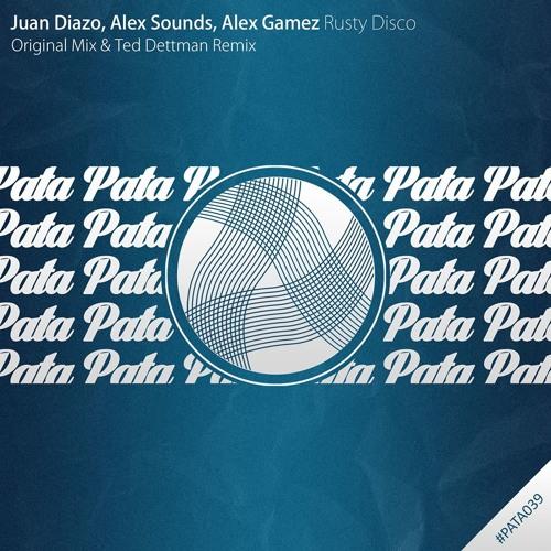 Juan Diazo, Alex Sounds, Alex Gamez - Rusty Disco (Original Mix) [Pata Pata Recordings]