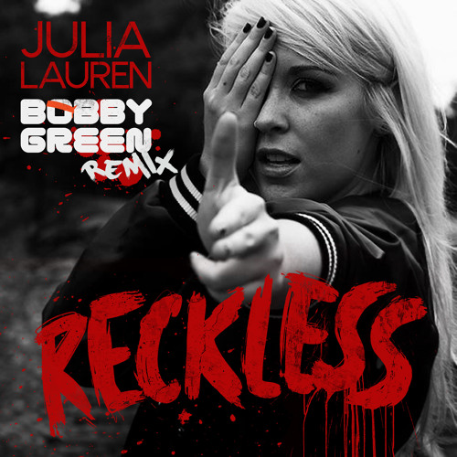 Julia Lauren - Reckless (Bobby Green Remix)