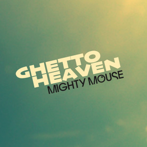 Ghetto Heaven by Mighty Mouse