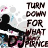 Turn Down For  What - Rmx DJ Prince
