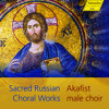 Sacred Russian Choral Works (Akafist (Male choir))
