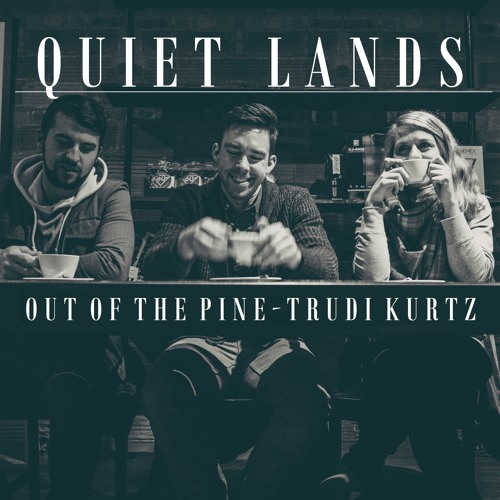 Quiet Lands ft. Trudi Kurtz