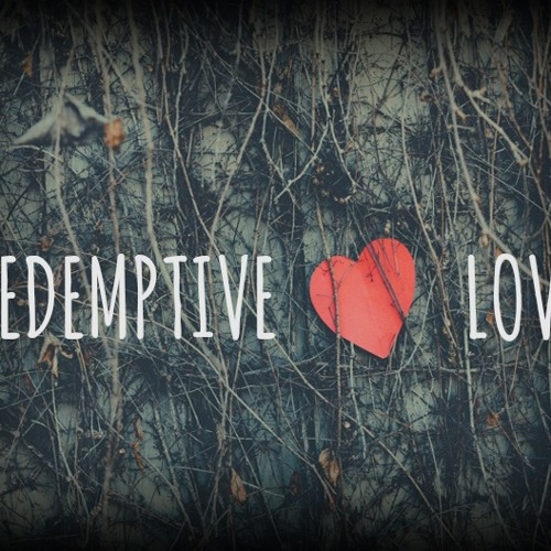 Redemptive Love - Part 1