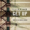 Clipping -  Get Up (Bad Zu X IBenji Remix)