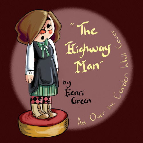 The Highway Man Over The Garden Wall Cover By Henri Green Recommendations Listen To Music