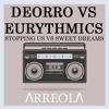Eurythmics vs Deorro - Sweet Dreams Vs Stopping Us (ΛRREOLΛ Mashup)