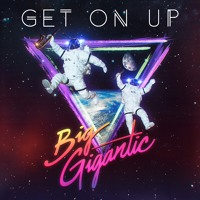 Big Gigantic Get On Up Artwork