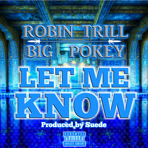 Robin Trill - Let Me Know (Feat BiG Pokey of SUC) [ Produced By Suede ]