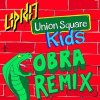 Union Square Kids (COBRA REMIX) - LIPKA