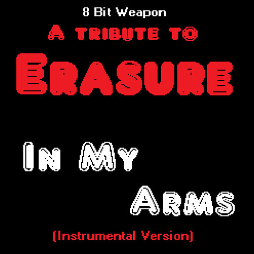In My Arms (Instrumental Version) - Erasure Tribute by 8 Bit Weapon