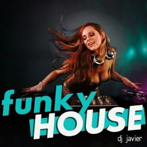 Funky house by dj javier listen to music for Funky house music