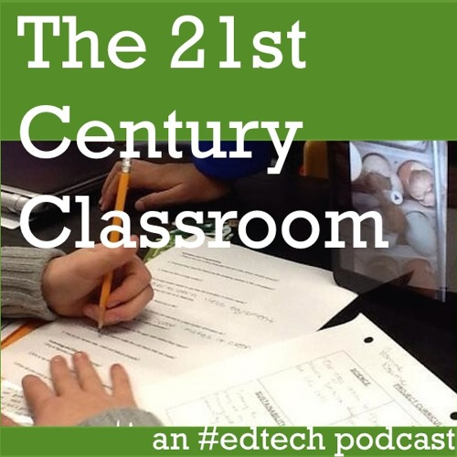 The 21st Century Classroom: an edtech podcast