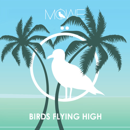 MÖWE - Birds Flying High (FREE Download)