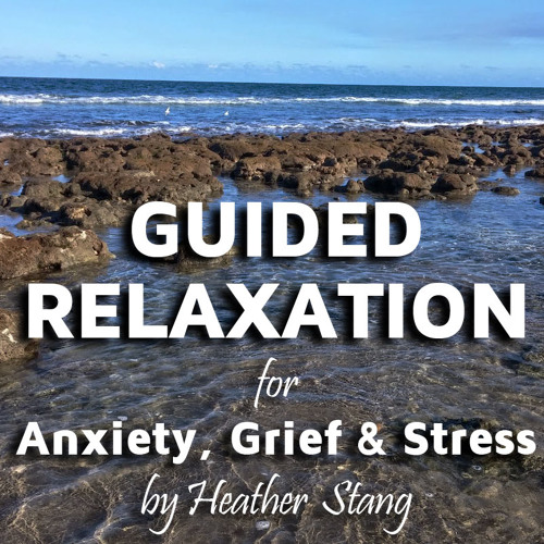 Guided Relaxation for Anxiety, Grief & Stress