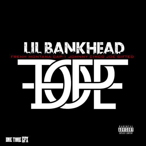 LIL BANKHEAD PRESENT DOPE ft French Montanta ft Cap1 Johnny Cinco Joe Gifted