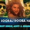 Sooraj Dooba Hai - by Arijit singh