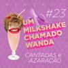 #23 - Cantadas em clima de azaração virtual