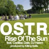O.S.T.R. - Rise Of The Sun - Feat. Cadillac Dale, DJ Haem