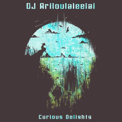 DJ Ariloulaleelai - Curious Delights [ downtempo mix ]