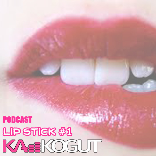 Ka Kogut - Lip Stick - Podcast #1 (FreeDownload)