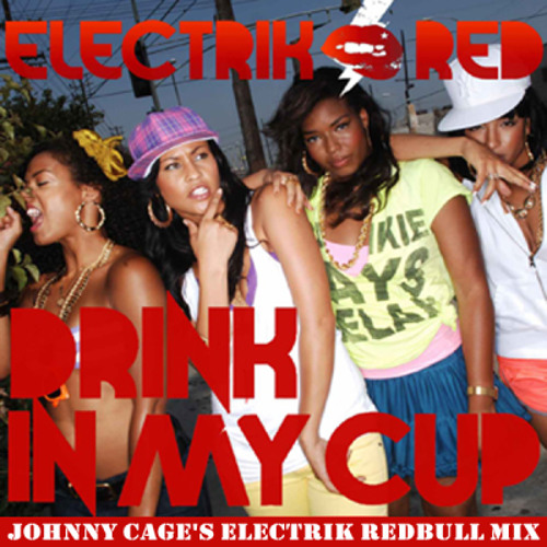 Electrik Red - Drank In My Cup (Johnny CaGe's Electrik RedBull Mix) [2008] [FREE DL]