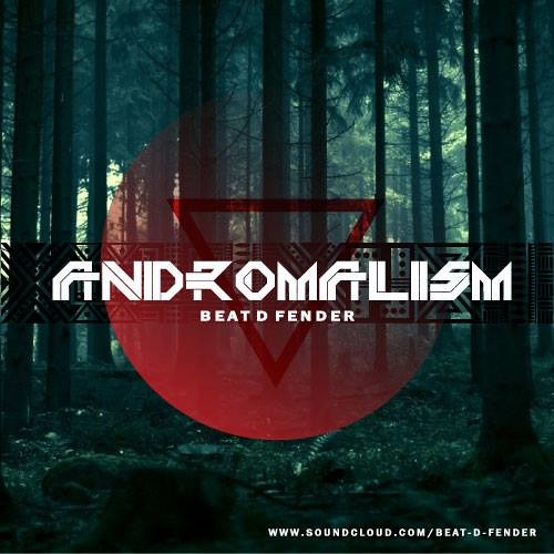 """ANDROMALISM"" EP by BEAT D FENDER"