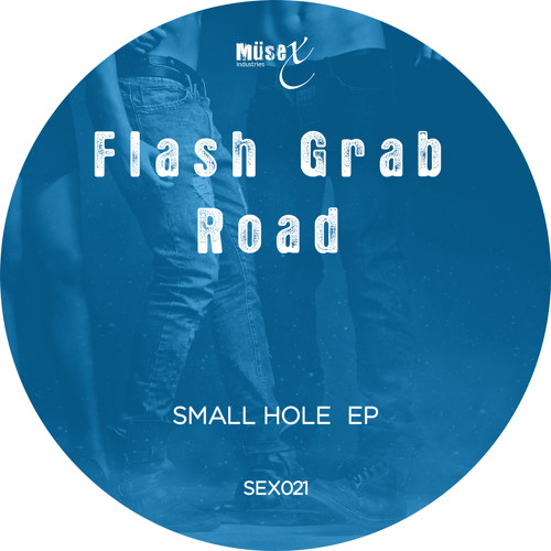 Flash Grab Road - Small Hole (Original Mix) Preview