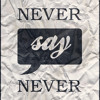Never Say Never Remix By Justin Case