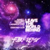 Leave The World Behind (Fubu Remix) Free download