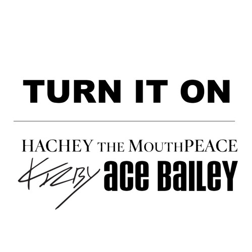 Kirby Ft. Hachey The MouthPEACE & Ace Bailey - Turn It On