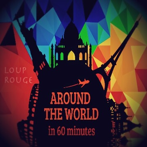 Around The World In 60 Minutes - Loup Rouge