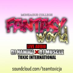 TOXIC INT'L [DJ HAMMA X MUSCLE] - FANTASY WORLD LIVE AUDIO