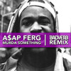 A$AP Ferg - Murda Something ft. Waka Flocka Flame (BADVERB Remix)