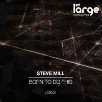 Steve Mill - Born To Do This