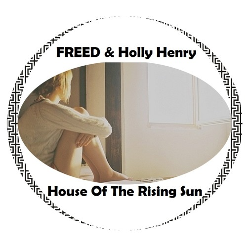 FREED & HollyHenry - House Of The Rising Sun