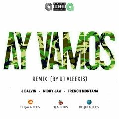 Ay Vamos (Remix) - J Balvin ft. Nicky Jam ft. French Montana - (Remix By Dj Aleexis)