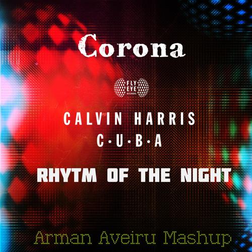 Calvin Harris - C.U.B.A vs Corona - Rhytm of the night (Arman Aveiru Mashup) buy=Free Download