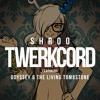 Twerkcord ft. Odyssey & The Living Tombstone