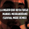 La Mujer Que Bota Fuego - Manuel Medrano (Survival Mode Remix) [BUY FOR FREE DOWNLOAD]