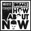 MRose- How Bout Now (Cover/Version)