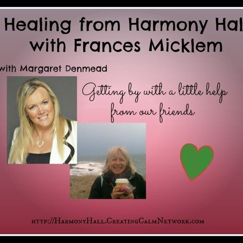 Healing from Harmony Hall with Frances Micklem and Margaret Denmead -Friends